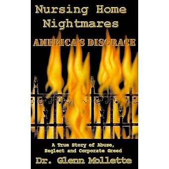 Nursing Home Nightmares Americas Disgrace. A True Story of Abuse Neglect and Corporate Greed by Mollette & Glenn