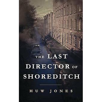 The Last Director of Shoreditch by Jones & Huw