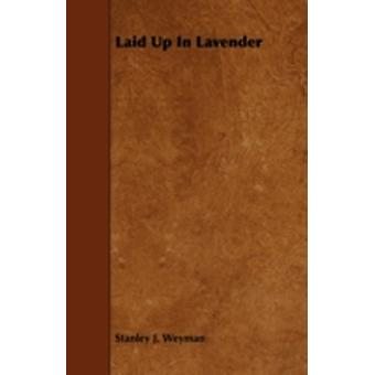 Laid Up in Lavender by Weyman & Stanley J.