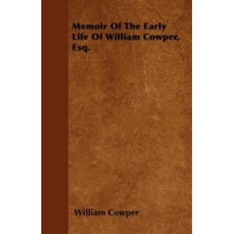 Memoir Of The Early Life Of William Cowper Esq. by Cowper & William