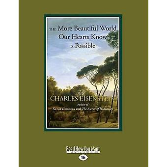 The More Beautiful World Our Hearts Know is Possible  Large Print 16pt by Eisenstein & Charles