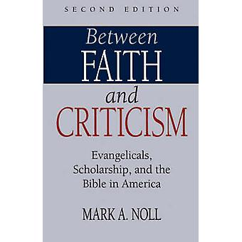 Between Faith and Criticism Evangelicals Scholarship and the Bible in America by Noll & Mark A.