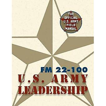 Army Field Manual FM 22100 The U.S. Army Leadership Field Manual by The United States Army