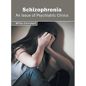 Schizophrenia An Issue of Psychiatric Clinics by Campbell & Willey