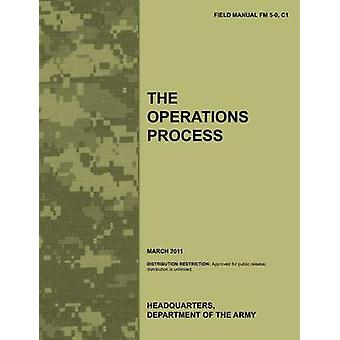 The Operations Process The official U.S. Army Field Manual FM 50 C1 March 2011 by Army Training Doctrine and Command