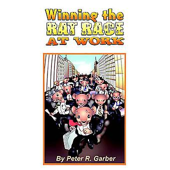 Winning the Rat Race at Work by Garber & Peter R.