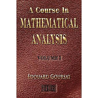 A Course In Mathematical Analysis  Volume I  Derivatives And Differentials  Definite Integrals  Expansion In Series  Applications To Geometry by Goursat & Edouard