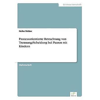 Prozessorientierte Betrachtung von TrennungScheidung bei Paaren mit Kindern by Weber & Heike