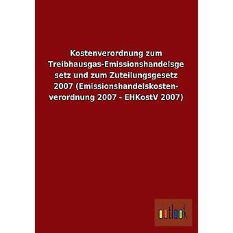Kostenverordnung Zum TreibhausgasEmissionshandelsgesetz Und Zum Zuteilungsgesetz 2007 Emissionshandelskostenverordnung 2007  Ehkostv 2007 by Ohne Autor