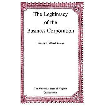 The Legitimacy of the Business Corporation in the Law of the United States 17801970 by Hurst & James Willard