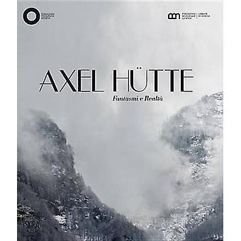 Axel Hutte - Fantasmi e Realta by Filippo Maggia - Claudia Fini - Hein