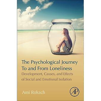 The Psychological Journey To and From Loneliness by Rokach & Ami Clinical Psychologist & Psychology Department & York University & Toronto & Ontario & Canada