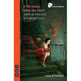 it felt empty when the heart went at first but it is alright now by Lucy Kirkwood