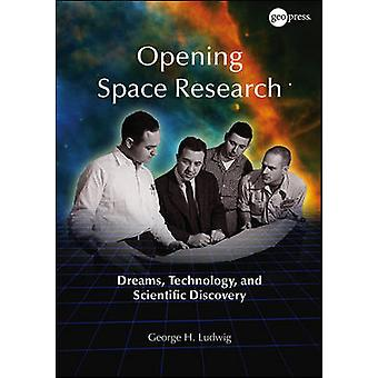 Opening Space Research - Dreams - Technology - and Scientific Discover