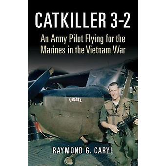 Catkiller 3-2 - An Army Pilot Flying for the Marines in the Vietnam Wa