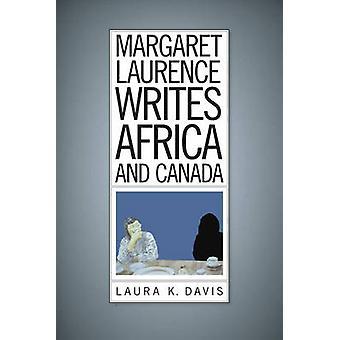 Margaret Laurence schrijft Afrika en Canada door Laura K. Davis - 978177