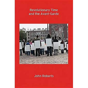 Revolutionary Time and the Avant-Garde by John Roberts - 978178168912