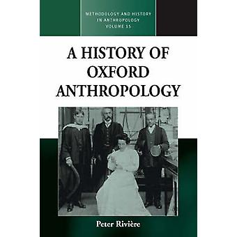 A History of Oxford Anthropology by Peter Riviere - 9781845453480 Book
