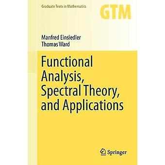 Functional Analysis - Spectral Theory - and Applications by Manfred E