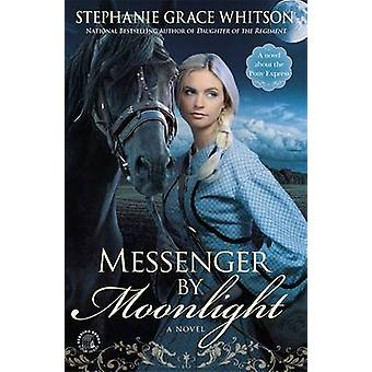 Messenger by Moonlight by Stephanie Grace Whitson - 9781455529087 Book
