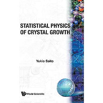 Statistical Physics Of Crystal Growth by Y. Saito - 9789810228347 Book