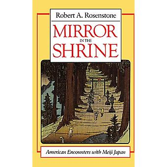 Mirror in the Shrine - American Encounters with Meiji Japan by Robert