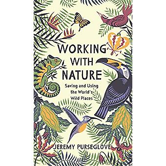 Working with Nature - Saving and Using the World's Wild Places by Jere