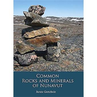 Common Rocks and Minerals of Nunavut by Jurate Gertzbein - 9781927095