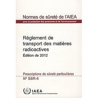 Regulations for the Safe Transport of Radioactive Material - 2012 Edit
