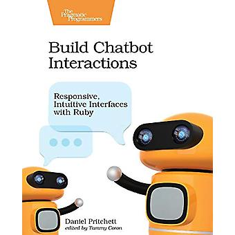 Build Chatbot Interactions by Daniel Pritchett - 9781680506327 Book