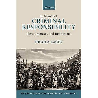 In Search of Criminal Responsibility by Lacey & Nicola & FBA Professor of Law & Gender & and Social Policy & Professor of Law & Gender & and Social Policy & London School of Economics