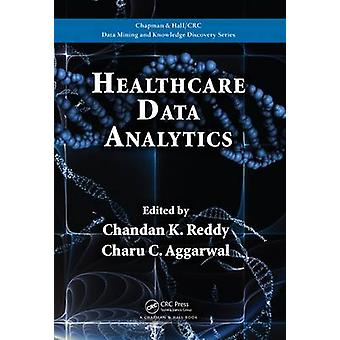 Healthcare Data Analytics by Edited by Chandan K Reddy & Edited by Charu C Aggarwal