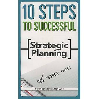 10 Steps to Successful Strategic Planning by Susan Barksdale & Teri Lund