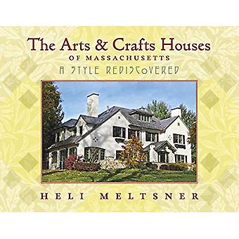 The Arts and Crafts Houses of Massachusetts - A Style Rediscovered by