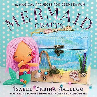 Mermaid Crafts - 25 Magical Projects for Deep Sea Fun by Isabel Urbina
