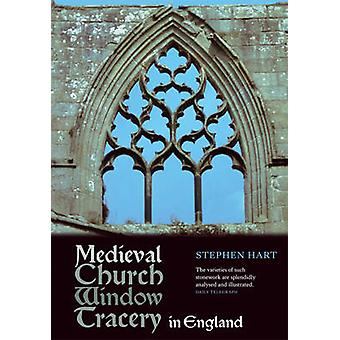 Medieval Church Window Tracery in England by Stephen Hart - 978184383