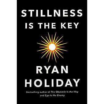 Stillness is the Key - An Ancient Strategy for Modern Life by Ryan Hol