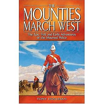 Mounties March West: The Epic Trek and Early Adventures of the Mounted Police
