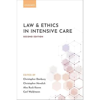 Law and ethics in intensive care by Edited by Christopher Danbury & Edited by Christopher Newdick & Edited by Alex Ruck Keene & Edited by Carl Waldmann