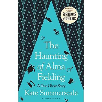 The Haunting of Alma Fielding  A True Ghost Story by Kate Summerscale