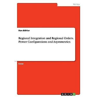 Regional Integration and Regional Orders. Power Configurations and Asymmetries