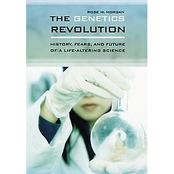 The Genetics Revolution - History - Fears - and Future of a Life-Alter