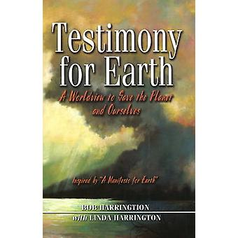 Testimony for Earth - A Worldview to Save the Planet and Ourselves by