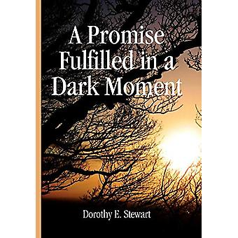A Promise Fulfilled in a Dark Moment by Dorothy E Stewart - 978145002