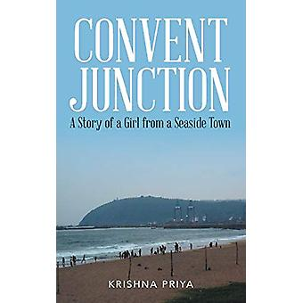 Convent Junction - A Story of a Girl from a Seaside Town by Krishna Pr