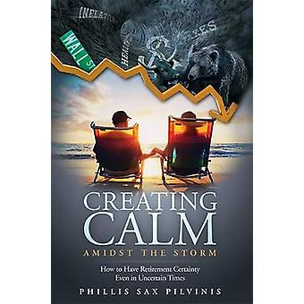 Creating Calm Amidst the Storm - How to Have Retirement Certainty Even