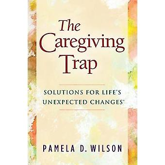 Caregiving Trap - Ratkaisuja Pamela D: n odottamattomiin muutoksiin