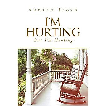 I'm Hurting - But I'm Healing by Andrew Floyd - 9781635759334 Book
