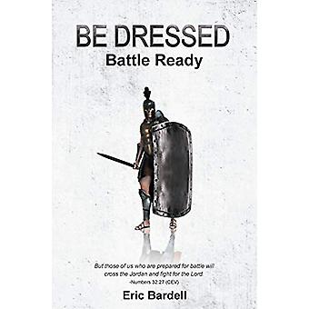 Be Dressed - Battle Ready by Eric Bardell - 9781643000565 Book