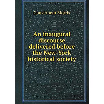An Inaugural Discourse Delivered Before the New-York Historical Socie